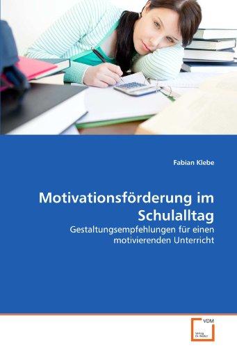 9783639340631: Motivationsförderung im Schulalltag: Gestaltungsempfehlungen für einen motivierenden Unterricht