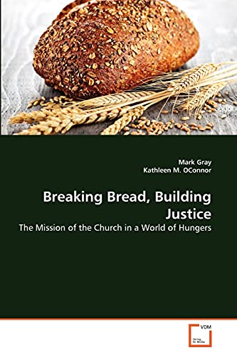 Breaking Bread, Building Justice: The Mission of the Church in a World of Hungers (3639341007) by Mark Gray; Kathleen M. OConnor