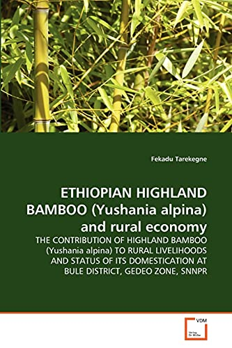 9783639341454: ETHIOPIAN HIGHLAND BAMBOO (Yushania alpina) and rural economy: THE CONTRIBUTION OF HIGHLAND BAMBOO (Yushania alpina) TO RURAL LIVELIHOODS AND STATUS ... AT BULE DISTRICT, GEDEO ZONE, SNNPR