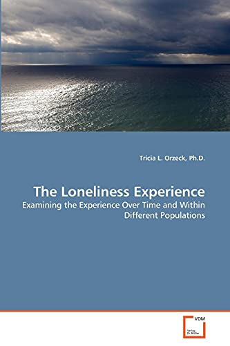 9783639341478: The Loneliness Experience: Examining the Experience Over Time and Within Different Populations