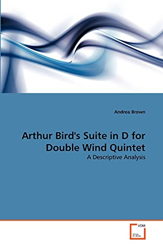 9783639342345: Arthur Bird's Suite in D for Double Wind Quintet: A Descriptive Analysis