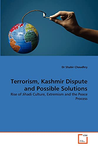 9783639342390: Terrorism, Kashmir Dispute and Possible Solutions: Rise of Jihadi Culture, Extremism and the Peace Process