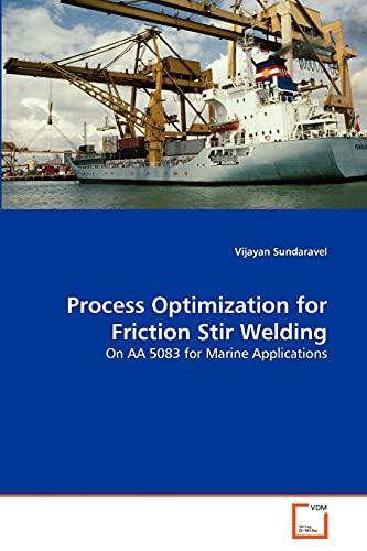 Process Optimization for Friction Stir Welding: Vijayan Sundaravel
