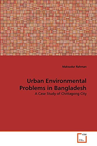 Urban Environmental Problems in Bangladesh: Maksudur Rahman