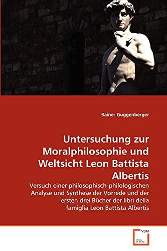9783639344523: Untersuchung zur Moralphilosophie und Weltsicht Leon Battista Albertis: Versuch einer philosophisch-philologischen Analyse und Synthese der Vorrede ... Leon Battista Albertis (German Edition)