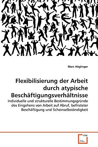 Flexibilisierung Der Arbeit Durch Atypische Besch Ftigungsverh Ltnisse: Marc HÃ glinger