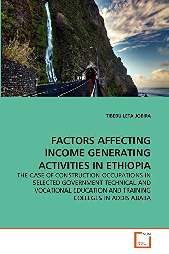 9783639344929: FACTORS AFFECTING INCOME GENERATING ACTIVITIES IN ETHIOPIA: THE CASE OF CONSTRUCTION OCCUPATIONS IN SELECTED GOVERNMENT TECHNICAL AND VOCATIONAL EDUCATION AND TRAINING COLLEGES IN ADDIS ABABA