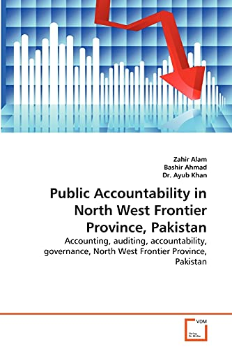 9783639345346: Public Accountability in North West Frontier Province, Pakistan: Accounting, auditing, accountability, governance, North West Frontier Province, Pakistan