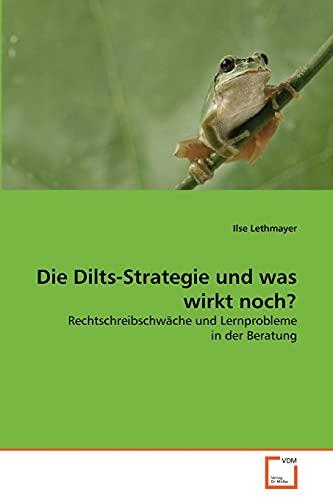 Die Dilts-Strategie Und Was Wirkt Noch?: Ilse Lethmayer