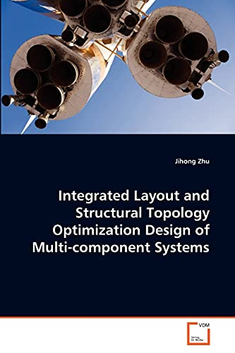 9783639346510: Integrated Layout and Structural Topology Optimization Design of Multi-component Systems