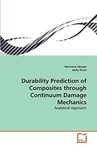 Durability Prediction of Composites Through Continuum Damage Mechanics: Hermann Alcazar