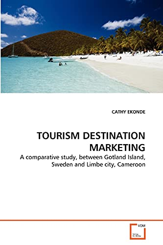 9783639347524: TOURISM DESTINATION MARKETING: A comparative study, between Gotland Island, Sweden and Limbe city, Cameroon