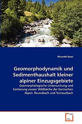 Geomorphodynamik Und Sedimenthaushalt Kleiner Alpiner Einzugsgebiete: Riccardo Buzzi