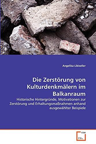 Die Zerst Rung Von Kulturdenkm Lern Im Balkanraum: Angelika Libiseller