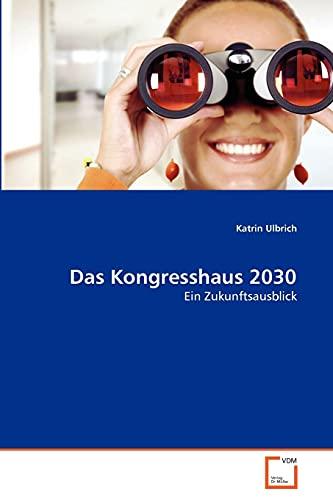 Das Kongresshaus 2030: Ein Zukunftsausblick (German Edition): Katrin Ulbrich
