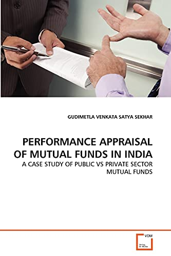 9783639348422: PERFORMANCE APPRAISAL OF MUTUAL FUNDS IN INDIA: A CASE STUDY OF PUBLIC VS PRIVATE SECTOR MUTUAL FUNDS