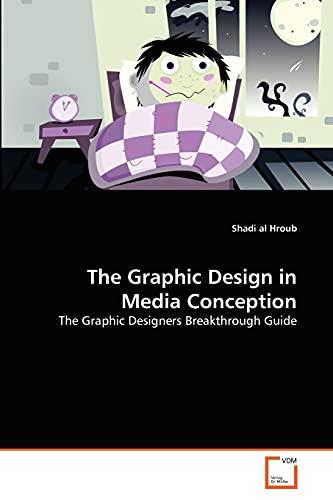 9783639348583: The Graphic Design in Media Conception: The Graphic Designers Breakthrough Guide
