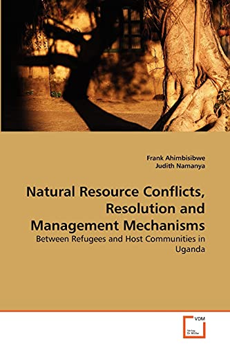 9783639348675: Natural Resource Conflicts, Resolution and Management Mechanisms: Between Refugees and Host Communities in Uganda