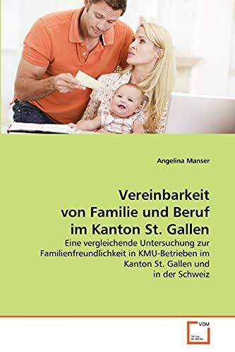 Vereinbarkeit von Familie und Beruf im Kanton St. Gallen: Eine vergleichende Untersuchung zur ...