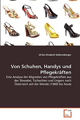 Von Schuhen, Handys Und Pflegekraften (Paperback): Ulrike Elisabeth Dobretsberger