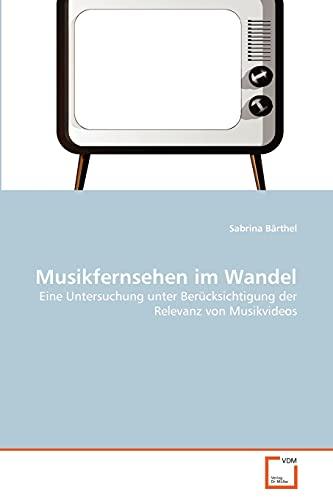 9783639349849: Musikfernsehen im Wandel: Eine Untersuchung unter Berücksichtigung der Relevanz von Musikvideos (German Edition)