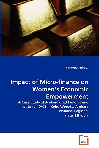 9783639350050: Impact of Micro-finance on Women's Economic Empowerment: A Case-Study of Amhara Credit and Saving Institution (ACSI), Kobo Woreda, Amhara National Regional State, Ethiopia