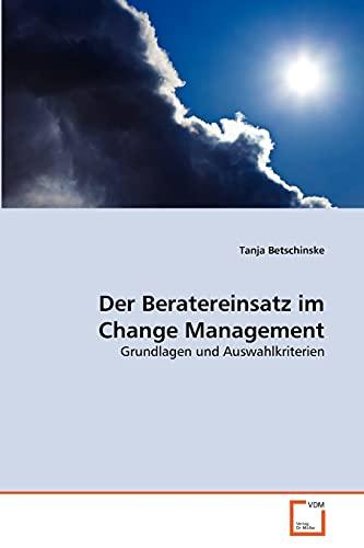 Der Beratereinsatz im Change Management: Tanja Betschinske