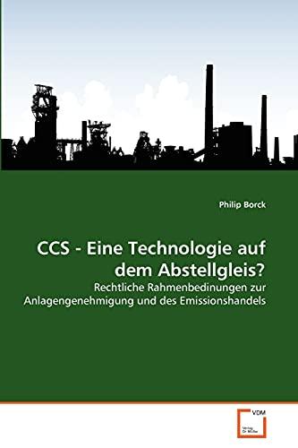 9783639350692: CCS - Eine Technologie auf dem Abstellgleis?: Rechtliche Rahmenbedinungen zur Anlagengenehmigung und des Emissionshandels (German Edition)