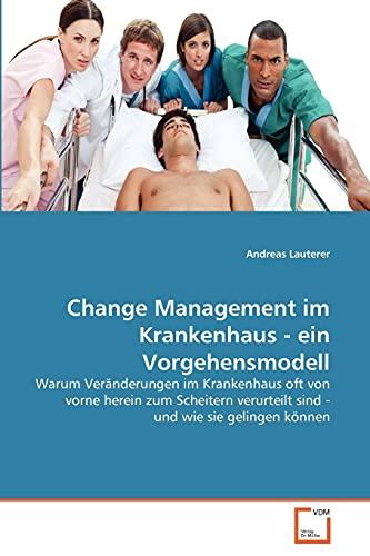 9783639350982: Change Management im Krankenhaus - ein Vorgehensmodell: Warum Veränderungen im Krankenhaus oft von vorne herein zum Scheitern verurteilt sind - und wie sie gelingen können (German Edition)