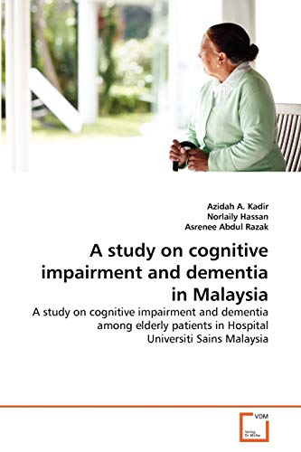 9783639351040: A study on cognitive impairment and dementia in Malaysia: A study on cognitive impairment and dementia among elderly patients in Hospital Universiti Sains Malaysia