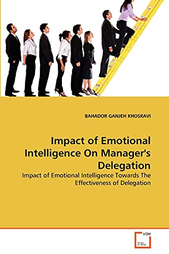 9783639351293: Impact of Emotional Intelligence On Manager's Delegation: Impact of Emotional Intelligence Towards The Effectiveness of Delegation