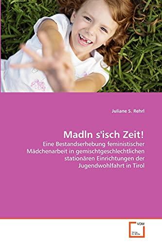 Madln S Isch Zeit! (Paperback): Juliane S Rehrl