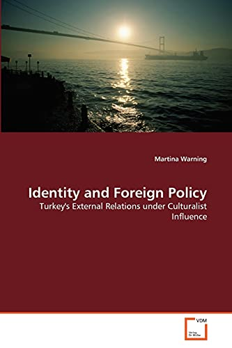 9783639351729: Identity and Foreign Policy: Turkey's External Relations under Culturalist Influence