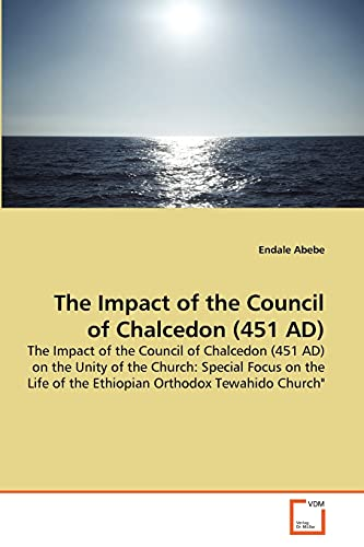 9783639351927: The Impact of the Council of Chalcedon (451 AD): The Impact of the Council of Chalcedon (451 AD) on the Unity of the Church: Special Focus on the Life of the Ethiopian Orthodox Tewahido Church