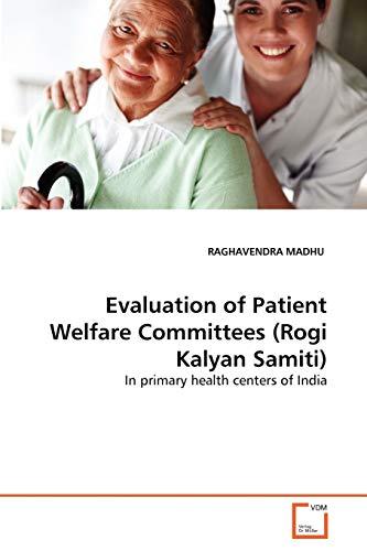 Evaluation of Patient Welfare Committees (Rogi Kalyan Samiti) (Paperback): RAGHAVENDRA MADHU