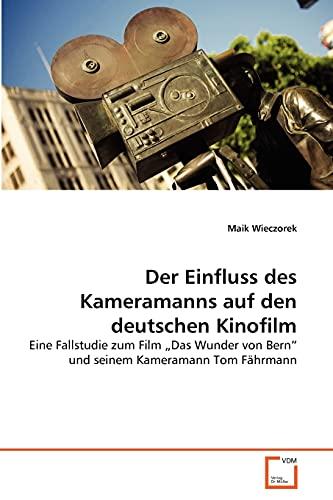 """9783639352733: Der Einfluss des Kameramanns auf den deutschen Kinofilm: Eine Fallstudie zum Film """"Das Wunder von Bern"""" und seinem Kameramann Tom Fährmann (German Edition)"""