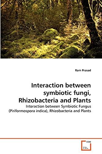 9783639353112: Interaction between symbiotic fungi, Rhizobacteria and Plants: Interaction between Symbiotic Fungus (Piriformospora indica), Rhizobacteria and Plants