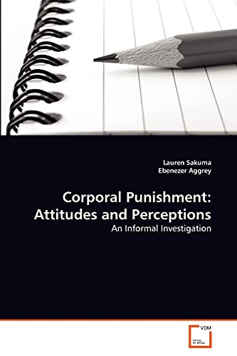 Corporal Punishment: Attitudes and Perceptions: EBENEZER AGGREY