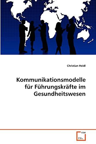 Kommunikationsmodelle für Führungskräfte im Gesundheitswesen: Christian Heidl