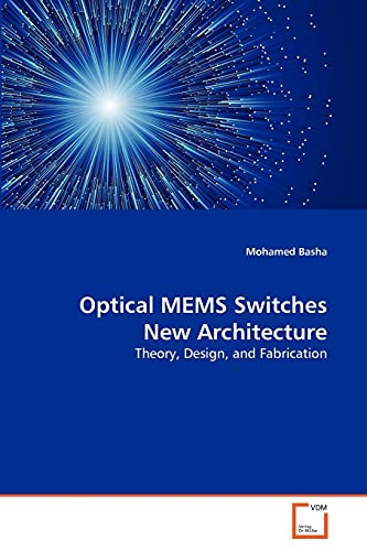 Optical MEMS Switches New Architecture: Theory, Design, and Fabrication: Mohamed Basha