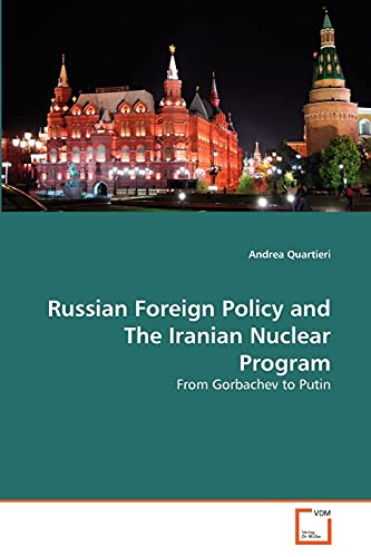 9783639354768: Russian Foreign Policy and The Iranian Nuclear Program: From Gorbachev to Putin