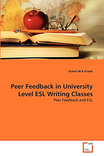 9783639355123: Peer Feedback in University Level ESL Writing Classes: Peer Feedback and ESL