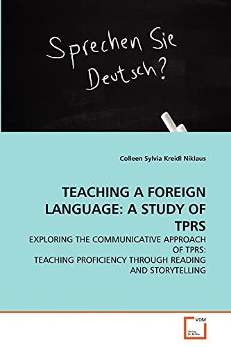9783639355321: TEACHING A FOREIGN LANGUAGE: A STUDY OF TPRS: EXPLORING THE COMMUNICATIVE APPROACH OF TPRS: TEACHING PROFICIENCY THROUGH READING AND STORYTELLING