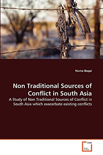 9783639355741: Non Traditional Sources of Conflict in South Asia: A Study of Non Traditional Sources of Conflict in South Asia which exacerbate existing conflicts