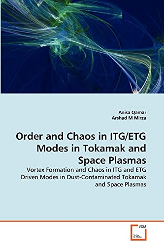 9783639355765: Order and Chaos in ITG/ETG Modes in Tokamak and Space Plasmas: Vortex Formation and Chaos in ITG and ETG Driven Modes in Dust-Contaminated Tokamak and Space Plasmas