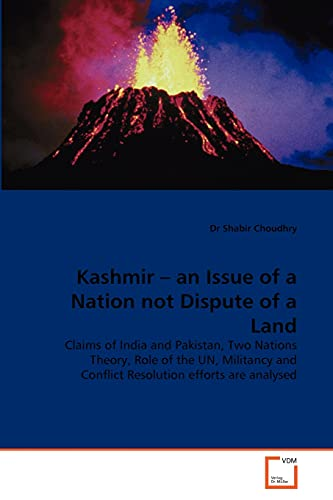 Kashmir - an Issue of a Nation not Dispute of a Land: Claims of India and Pakistan, Two Nations ...