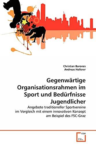 9783639356021: Gegenwärtige Organisationsrahmen im Sport und Bedürfnisse Jugendlicher: Angebote traditioneller Sportvereine im Vergleich mit einem innovativen Konzept am Beispiel des FSC-Graz (German Edition)