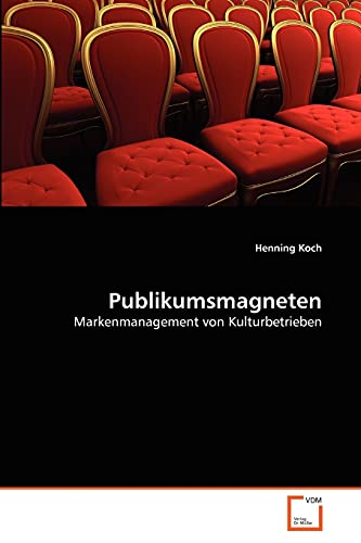 Publikumsmagneten: Markenmanagement von Kulturbetrieben (German Edition) (3639356101) by Koch, Henning
