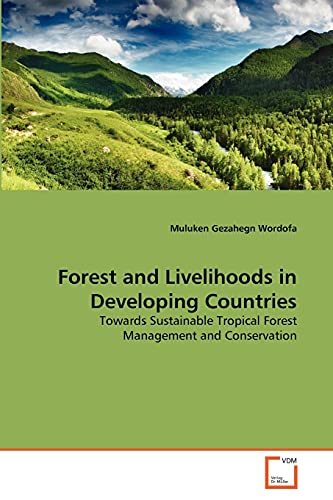 9783639356113: Forest and Livelihoods in Developing Countries: Towards Sustainable Tropical Forest Management and Conservation