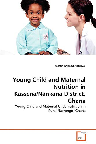 Young Child and Maternal Nutrition in KassenaNankana District, Ghana: Martin Nyaaba Adokiya